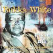 Bukka White: Fixin' to Die [Digipak]