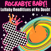 Rockabye Baby!: Rockabye Baby! Lullaby Renditions of No Doubt
