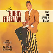 Bobby Freeman: Give My Heart a Break: The Complete King Recordings