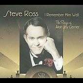 Steve Ross (Singer/Pianist): I Remember Him Well: The Songs of Alan Jay Lerner [Digipak]
