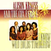 Alison Krauss & the Cox Family/Alison Krauss: I Know Who Holds Tomorrow