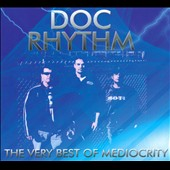 Doc Rhythm: The Very Best of Mediocrity [Digipak]