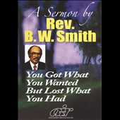 Rev. B.W. Smith: You Got What You Wanted But Lost What You Had