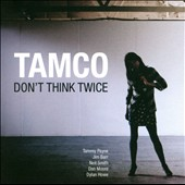 Tamco: Don't Think Twice