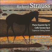 Richard Strauss: Piano Quartet Op. 13; Cello Sonata Op. 6; Capriccio String Sextet