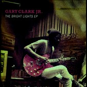Gary Clark, Jr.: The  Bright Lights EP [EP]