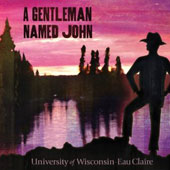 University of Wisconsin-Eau Claire/University of Wisconsin-Eau Claire Jazz Ensemble: A Gentleman Named John *