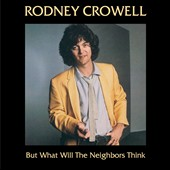 Rodney Crowell: But What Will the Neighbors Think?