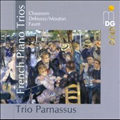 French Piano Trios: Chausson; Debussy, Mouton, Faur&eacute; / Trio Parnassus