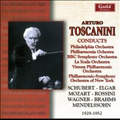 Arturo Toscanini Conducts Schubert, Elgar, Mozart, Rossini, Wagner, Brahms, Mendelssohn / Orchestras of Philadelphia, La Scala, Vienna, Philharmonia Orch et al. (rec. 1929-1952)