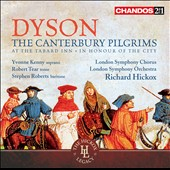 George Dyson: The Canterbury Pilgrims / Yvonne Kenny, Robert Tear, Stephen Roberts, Richard Hickox