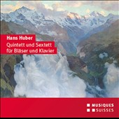 Hans Huber: Quintet and Sextet for Winds and Piano / Zehnder, Hommel, Siegenthaler, Darbellay, Buhlmann, Lifschitz