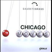 Chicago Moves / James Woodward, John Cheetham, Brian Baxter, Stacy Garrop, Rob Deemer, David Sampson, Joan Tower / Gaudete Brass