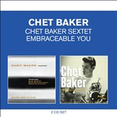 Chet Baker (Trumpet/Vocals/Composer): Chet Baker Sextet/Embraceable You *