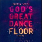 Martin Smith (Religious): God's Great Dance Floor: Step 01