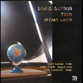 David Gordon Trio/David Gordon (Piano): Speaks Latin
