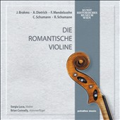 The Romantic Violin - Works for violin & piano by Brahms, Dietrich, F. Mendelssohn; C. Schumann; R. Schumann / Sergiu Luca, violin; Brian Connelly, pianoforte