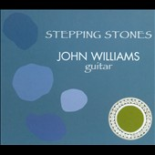 Stepping Stones - a program of intimate guitar works by John Williams, Yuquijiro Yocoh, Stephen Goss, Peter Sculthorpe, Graeme Koehne, Phillip Houghton et al. / John Williams, guitar