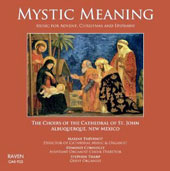 Mystic Meaning - Choral music for Advent, Christmas & Epiphany by Mathias, Handel, Bouman, Bakken, Brahms, Ratcliffe, Praetorius, Joubert, Bedard, Duruflé et al