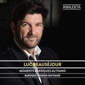 Moments Baroques au Piano (Baroque Session on Piano) - Works by Various Composers / Luc Beauséjour, piano