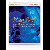 Roger Shah: Music for Meditation, Yoga & Any Other Wellbeing Moments