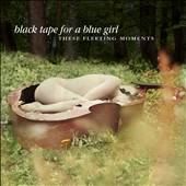 Black Tape for a Blue Girl: These Fleeting Moments