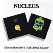 Nucleus (UK): Elastic Rock/We'll Talk About It Later