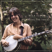 Béla Fleck: Crossing the Tracks