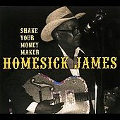 Homesick James Williamson: Shake Your Money Maker [Digipak]