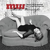 Martha Wainwright: I Know You're Married But I've Got Feelings Too