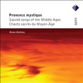 Provence Mystique: Sacred Songs Of The Middle Ages / Anne Azema, soprano