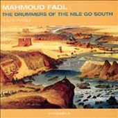 Mahmoud Fadl: The Drummers of the Nile Go South: Nubian Travels