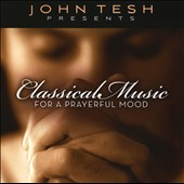 John Tesh: John Tesh Presents Classical Music For a Prayerful Mood