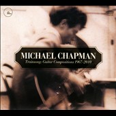 Michael Chapman (Folk): Trainsong: Guitar Compositions, 1967-2010 [Digipak]
