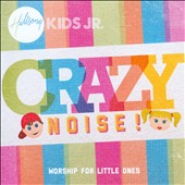 Hillsong Kids: Crazy Noise!: Worship For Little Ones