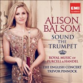 Sound the Trumpet: Royal Music of Purcell & Handel / Alison Balsom, trumpet