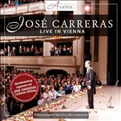 Jos&eacute; Carreras: Live in Vienna - Songs & Arias by Faur&eacute;, Massenet, Truina, Liszt, Puccini, Tosti, Falvo et al. / Jos&eacute; Carreras, tenor; Vincenzo Scalera, piano