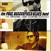 The Paul Butterfield Blues Band: The Original Lost Elektra Sessions