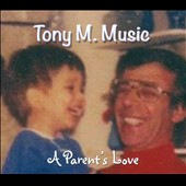 Tony M. Music: A  Parent's Love [Digipak]