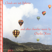Clouds are not Spheres - Charles Knox: Chamber Music