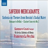 Saverio Mercadante (1795-1870): Sinfonia on Themes from Rossini's Stabat Mater; Homage to Bellini; Clarinet Concerto No. 2 / Giammarco Casani, Clarinet