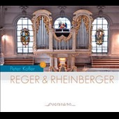 Reger: Nine Pieces Op. 129; Rheinberger: Sonata Opp. 127 & 132 / Peter Kofler, organ
