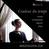 'Couleur du Temps' - Solo piano works by Chopin, Debussy, Ravel & Szymanowski / Magdalena Zuk, piano