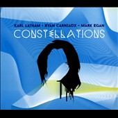 Ryan Carniaux/Karl Latham/Mark Egan: Constellations [Digipak]