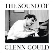 The Sound of Glenn Gould - highlights from the 81 CD  'Glenn Gould Remastered' including excerpts from the 1955 & 1981 'Goldberg Variations' / Glenn Gould, piano