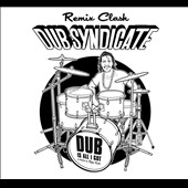 Dub Syndicate: Dub Is All I Got: A Tribute to Style Scott [Remix Clash]