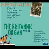 The Britannic Organ, Vol. 11: Improvisations by Various Composers / Various artists, organ