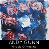 Andy Gunn: Miracle of Healing