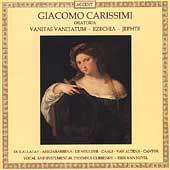 Carissimi Oratorios - Vanitas Vanitatum, Ezechia, Jephte