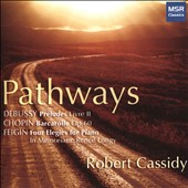 Pathways - Debussy: Préludes pour piano, Livre II; Chopin: Barcarolle in F-sharp major; Joel Feigin (b.1951): Four Elegies for Piano, In Memoriam Renée Longy / Robert Cassidy, piano